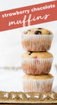 Stack of muffins that reads 'Strawberry Chocolate Chip Muffins'